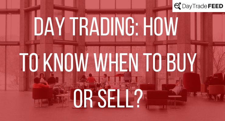 Day Trading: How to know when to buy or sell?